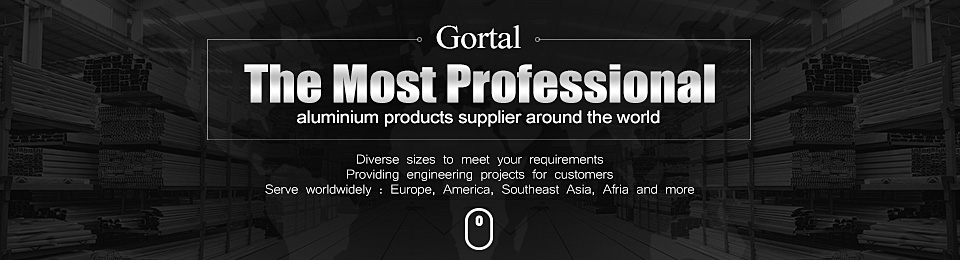 Gortal——The MOST PROFESSIONAL aluminium products supplier around the world